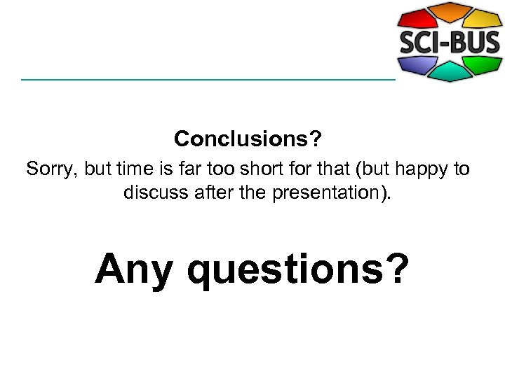 Conclusions? Sorry, but time is far too short for that (but happy to discuss