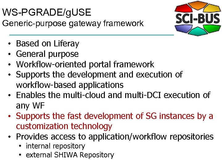 WS-PGRADE/g. USE Generic-purpose gateway framework Based on Liferay General purpose Workflow-oriented portal framework Supports