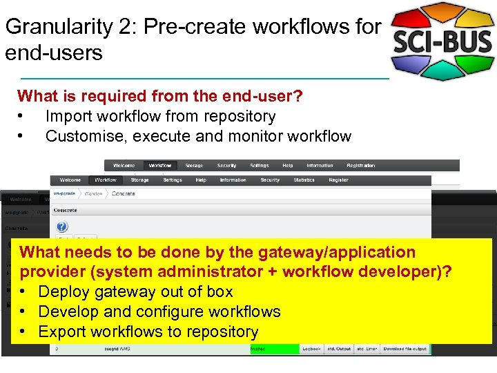 Granularity 2: Pre-create workflows for end-users What is required from the end-user? • Import