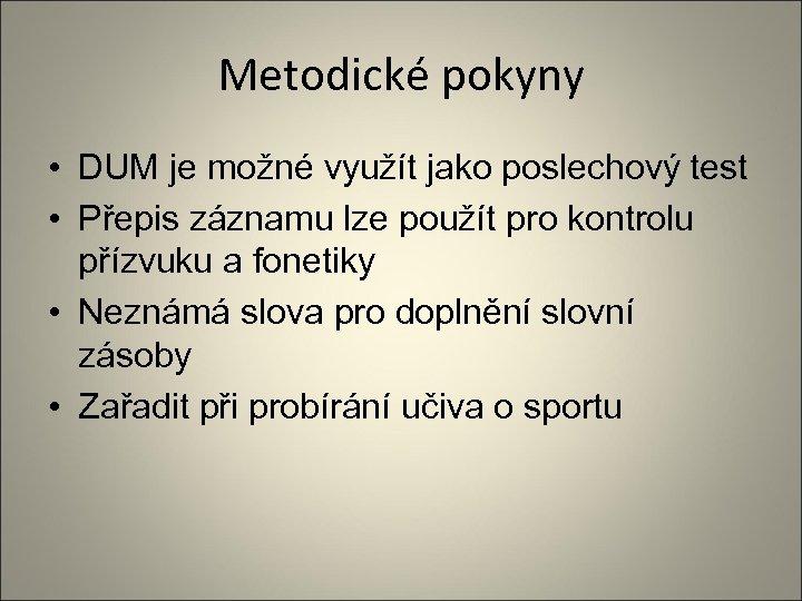 Metodické pokyny • DUM je možné využít jako poslechový test • Přepis záznamu lze