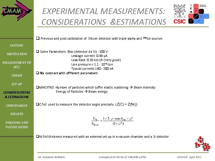 EXPERIMENTAL MEASUREMENTS: CONSIDERATIONS &ESTIMATIONS q Previous and post calibration of Silicon detector with triple