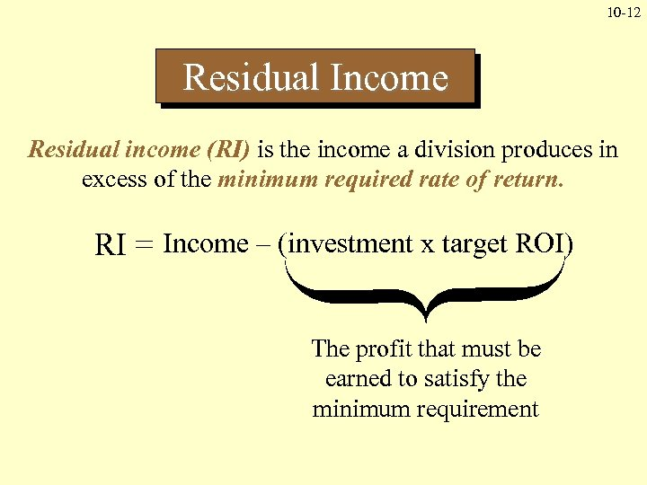 10 -12 Residual Income Residual income (RI) is the income a division produces in