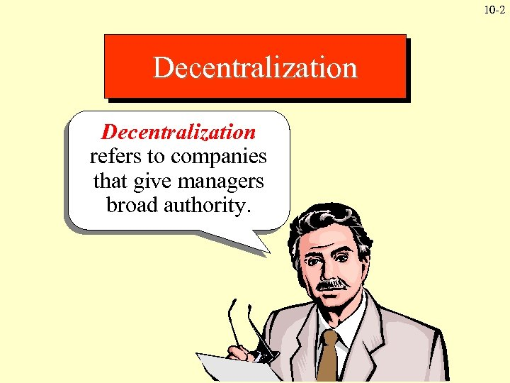 10 -2 Decentralization refers to companies that give managers broad authority.
