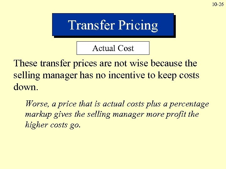 10 -26 Transfer Pricing Actual Cost These transfer prices are not wise because the