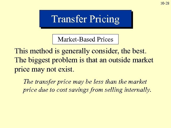 10 -28 Transfer Pricing Market-Based Prices This method is generally consider, the best. The