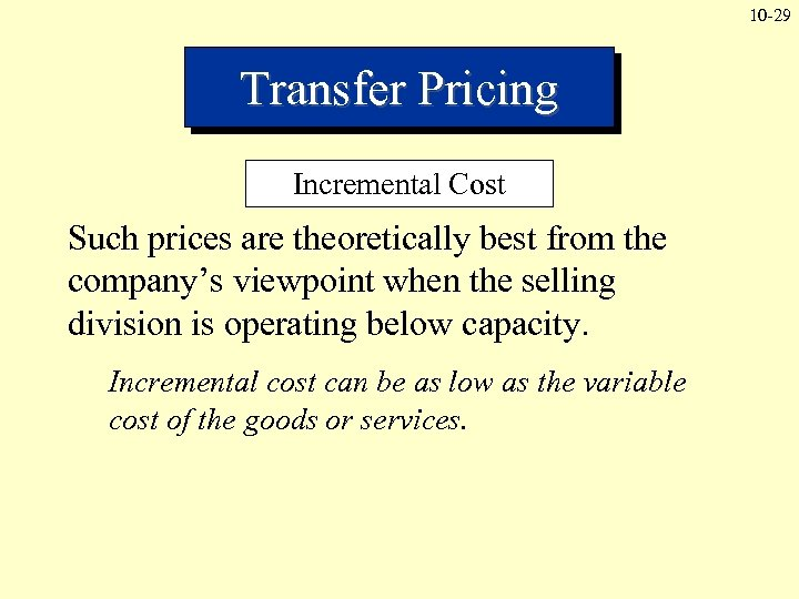 10 -29 Transfer Pricing Incremental Cost Such prices are theoretically best from the company's