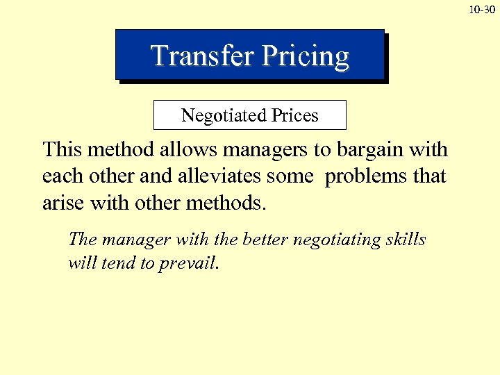 10 -30 Transfer Pricing Negotiated Prices This method allows managers to bargain with each