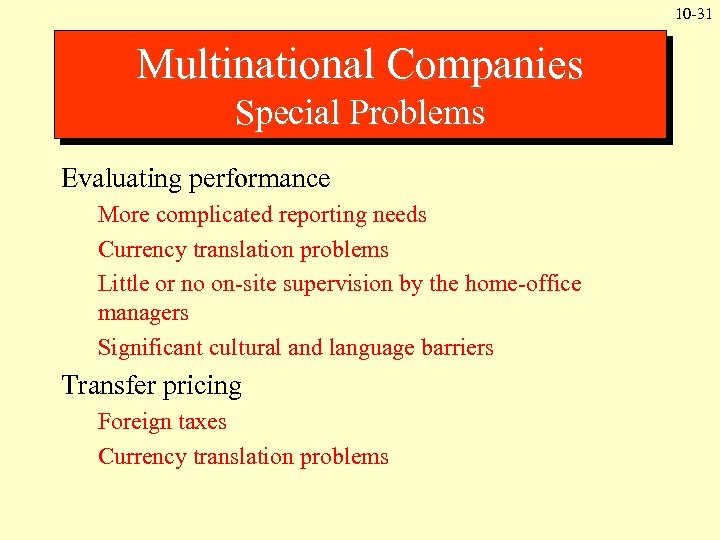 10 -31 Multinational Companies Special Problems Evaluating performance More complicated reporting needs Currency translation
