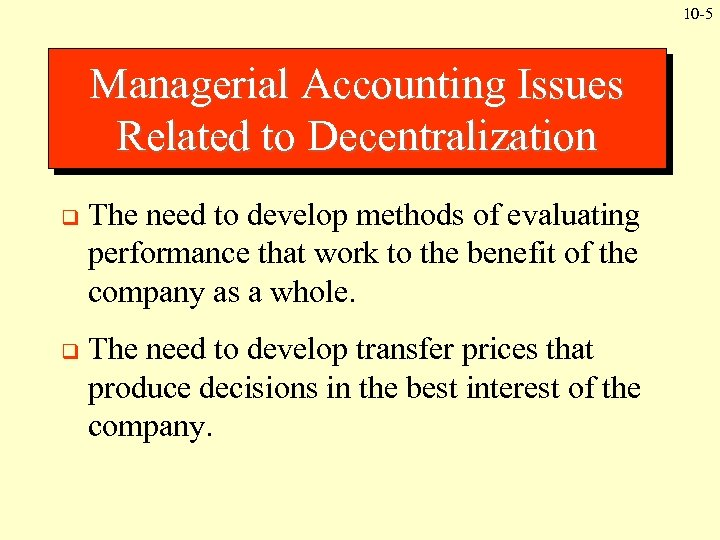10 -5 Managerial Accounting Issues Related to Decentralization q The need to develop methods