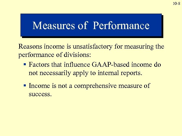 10 -8 Measures of Performance Reasons income is unsatisfactory for measuring the performance of
