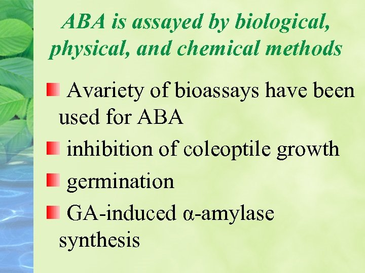 ABA is assayed by biological, physical, and chemical methods Avariety of bioassays have been