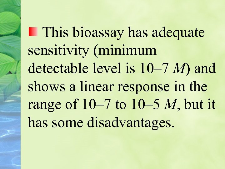 This bioassay has adequate sensitivity (minimum detectable level is 10– 7 M) and shows
