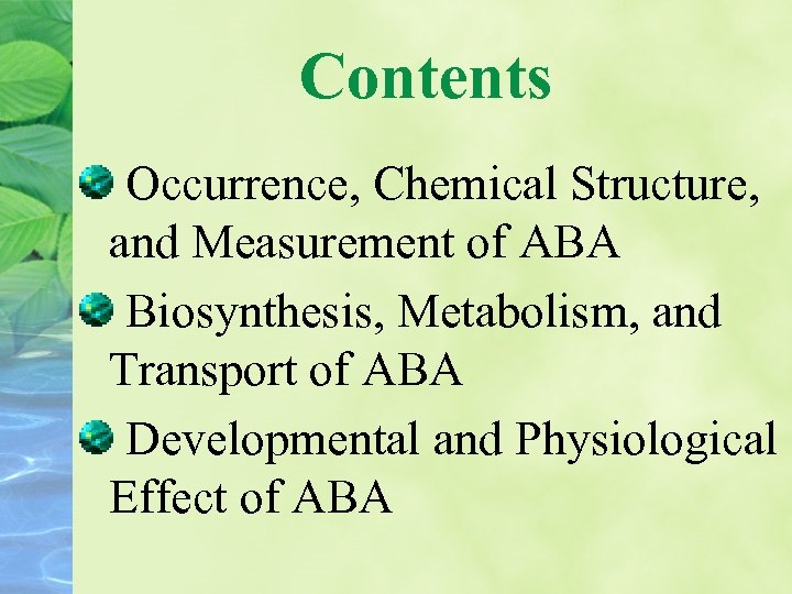 Contents Occurrence, Chemical Structure, and Measurement of ABA Biosynthesis, Metabolism, and Transport of ABA