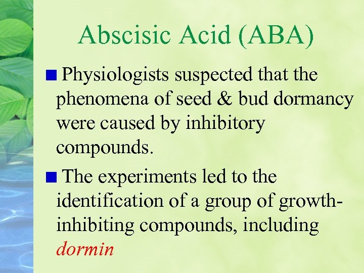 Abscisic Acid (ABA) Physiologists suspected that the phenomena of seed & bud dormancy were