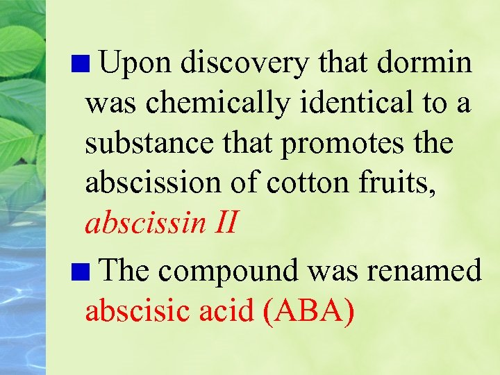 Upon discovery that dormin was chemically identical to a substance that promotes the abscission
