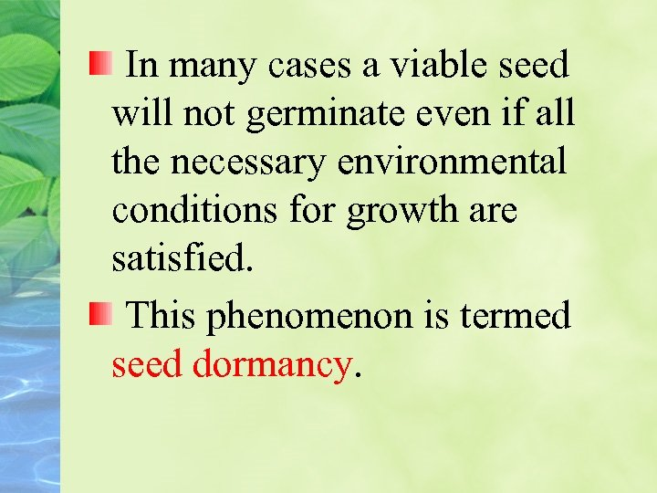 In many cases a viable seed will not germinate even if all the necessary