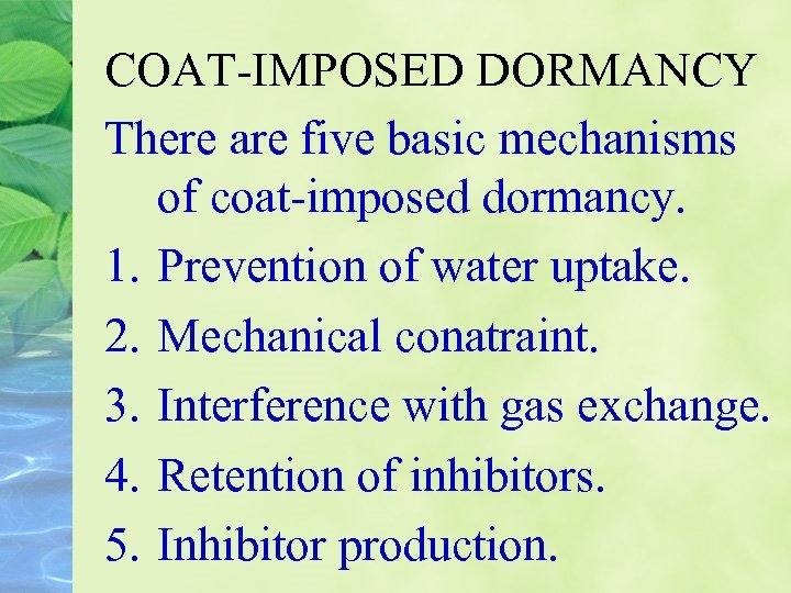 COAT-IMPOSED DORMANCY There are five basic mechanisms of coat-imposed dormancy. 1. Prevention of water