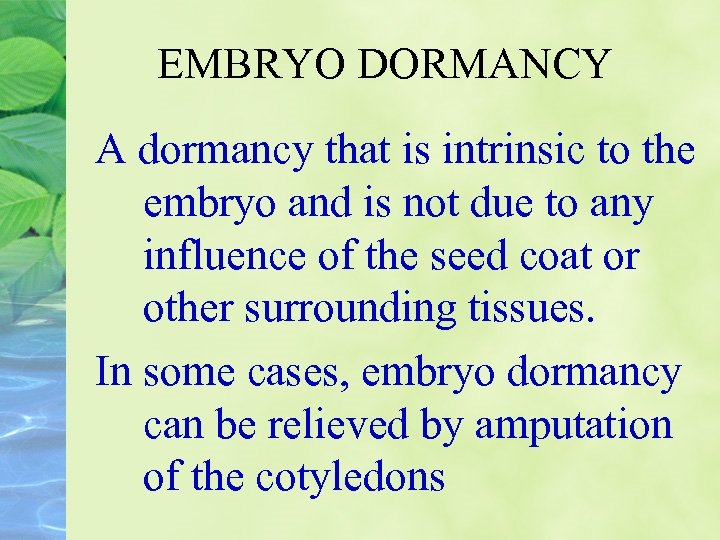 EMBRYO DORMANCY A dormancy that is intrinsic to the embryo and is not due
