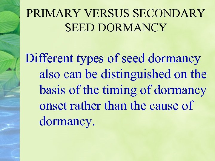 PRIMARY VERSUS SECONDARY SEED DORMANCY Different types of seed dormancy also can be distinguished