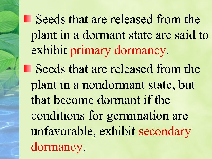 Seeds that are released from the plant in a dormant state are said to
