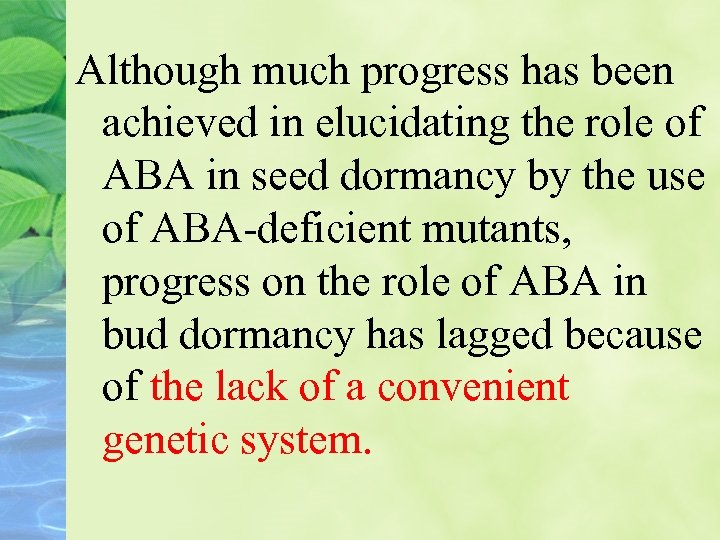 Although much progress has been achieved in elucidating the role of ABA in seed