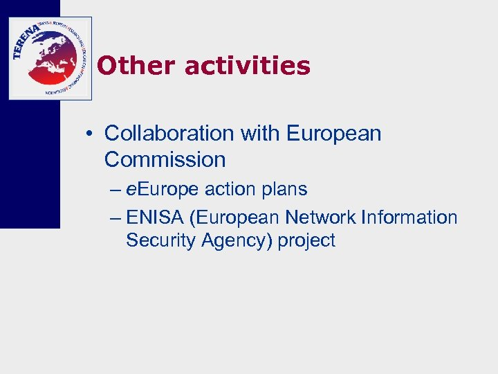 Other activities • Collaboration with European Commission – e. Europe action plans – ENISA