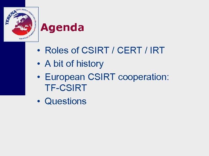 Agenda • Roles of CSIRT / CERT / IRT • A bit of history