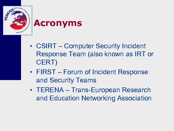 Acronyms • CSIRT – Computer Security Incident Response Team (also known as IRT or