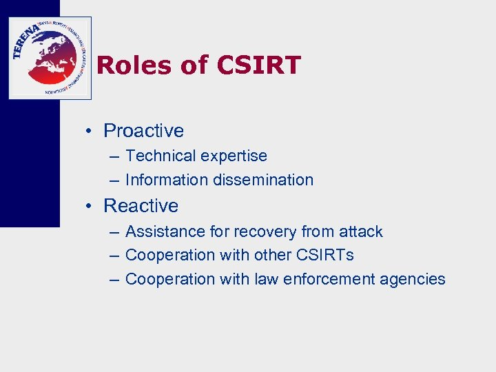 Roles of CSIRT • Proactive – Technical expertise – Information dissemination • Reactive –