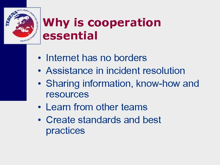 Why is cooperation essential • Internet has no borders • Assistance in incident resolution
