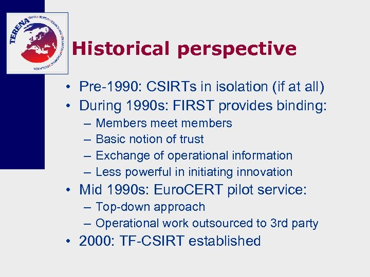 Historical perspective • Pre-1990: CSIRTs in isolation (if at all) • During 1990 s: