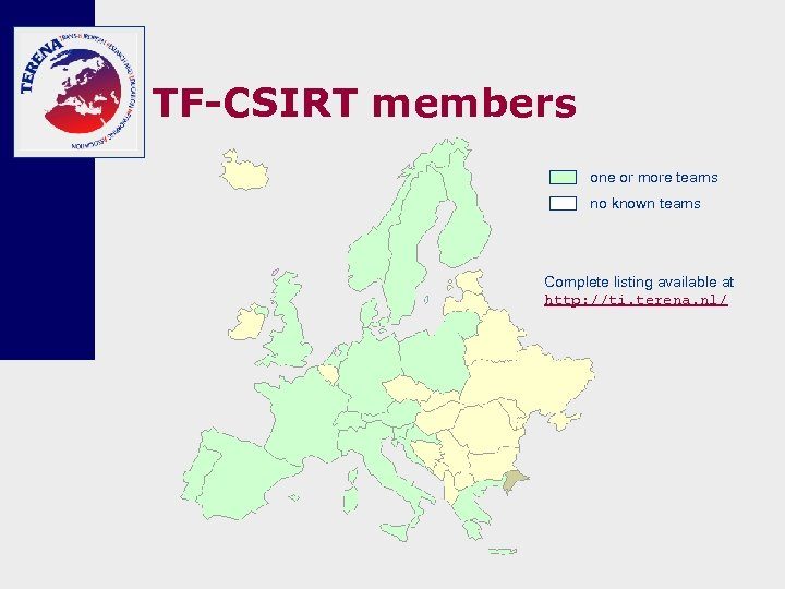 TF-CSIRT members one or more teams no known teams Complete listing available at http: