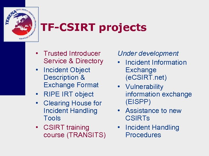 TF-CSIRT projects • Trusted Introducer Service & Directory • Incident Object Description & Exchange
