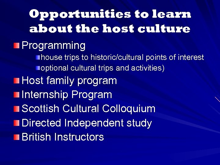 Opportunities to learn about the host culture Programming house trips to historic/cultural points of