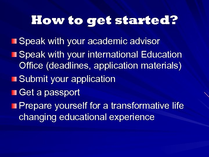 How to get started? Speak with your academic advisor Speak with your international Education