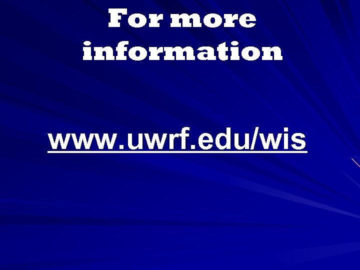 For more information www. uwrf. edu/wis