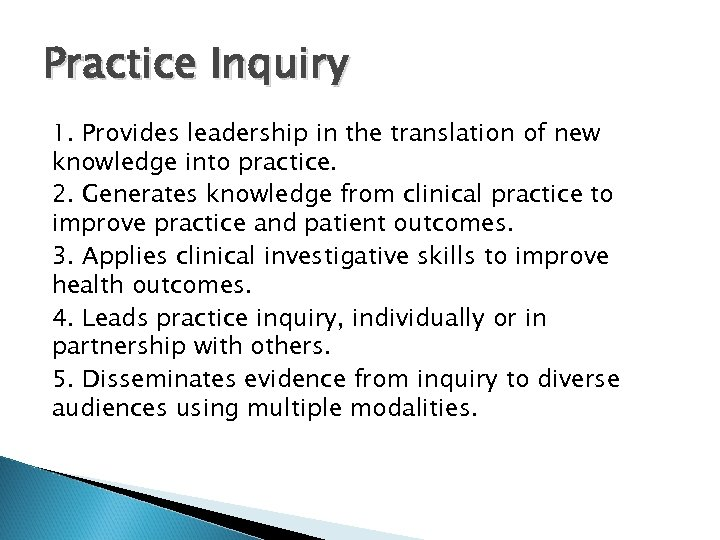 Practice Inquiry 1. Provides leadership in the translation of new knowledge into practice. 2.