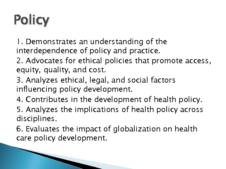Policy 1. Demonstrates an understanding of the interdependence of policy and practice. 2. Advocates