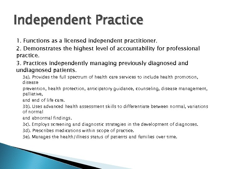 Independent Practice 1. Functions as a licensed independent practitioner. 2. Demonstrates the highest level