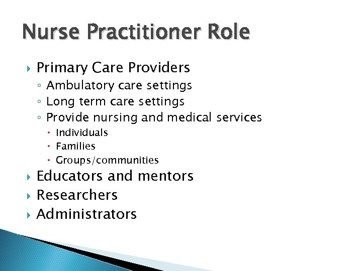 Nurse Practitioner Role Primary Care Providers ◦ Ambulatory care settings ◦ Long term care