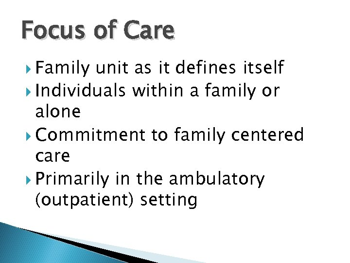 Focus of Care Family unit as it defines itself Individuals within a family or
