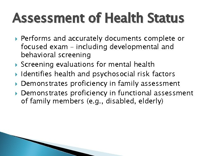 Assessment of Health Status Performs and accurately documents complete or focused exam – including