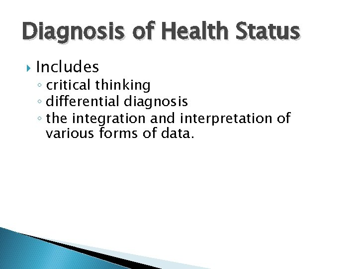 Diagnosis of Health Status Includes ◦ critical thinking ◦ differential diagnosis ◦ the integration