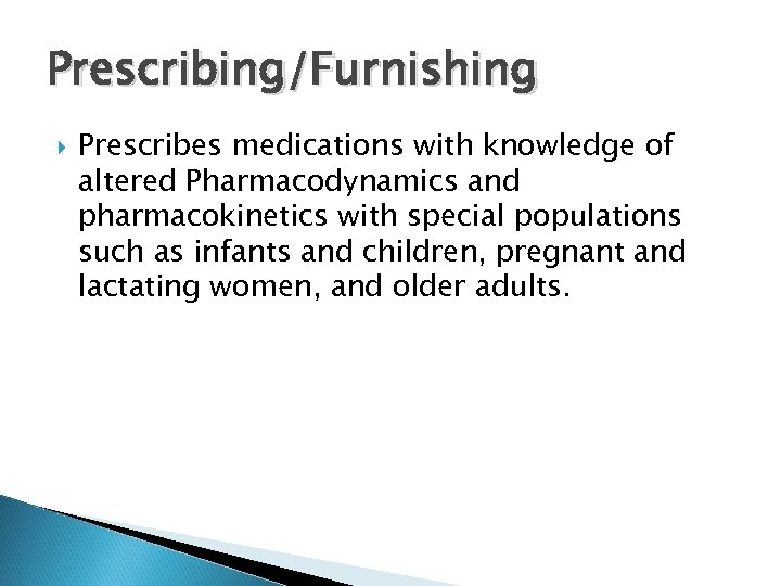 Prescribing/Furnishing Prescribes medications with knowledge of altered Pharmacodynamics and pharmacokinetics with special populations such