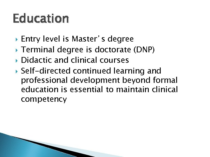 Education Entry level is Master's degree Terminal degree is doctorate (DNP) Didactic and clinical