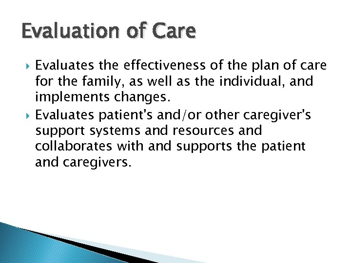 Evaluation of Care Evaluates the effectiveness of the plan of care for the family,