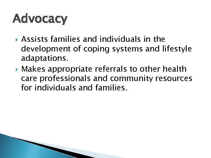 Advocacy Assists families and individuals in the development of coping systems and lifestyle adaptations.