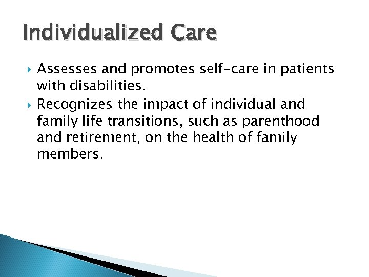 Individualized Care Assesses and promotes self-care in patients with disabilities. Recognizes the impact of
