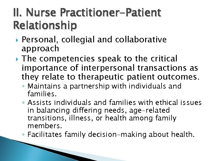 II. Nurse Practitioner-Patient Relationship Personal, collegial and collaborative approach The competencies speak to the