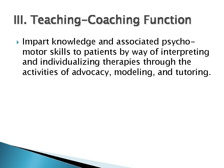 III. Teaching-Coaching Function Impart knowledge and associated psychomotor skills to patients by way of